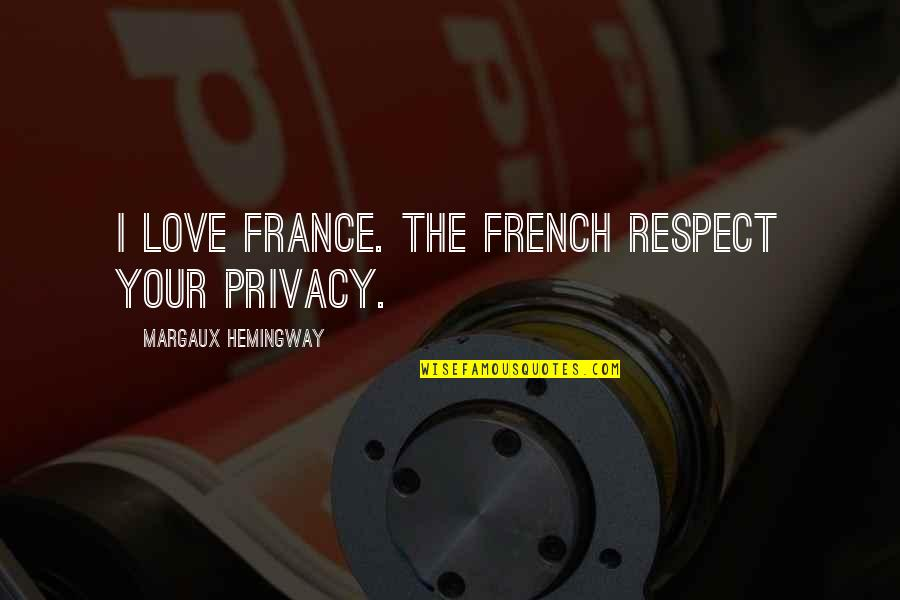 Respect Without Love Quotes By Margaux Hemingway: I love France. The French respect your privacy.