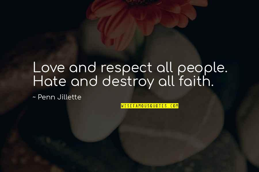 Respect Without Love Quotes By Penn Jillette: Love and respect all people. Hate and destroy