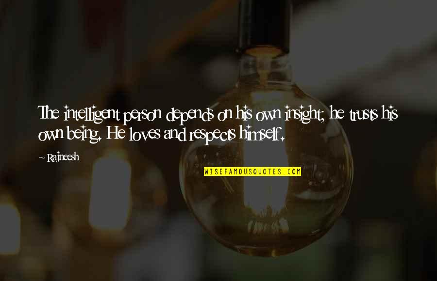 Respect Without Love Quotes By Rajneesh: The intelligent person depends on his own insight;