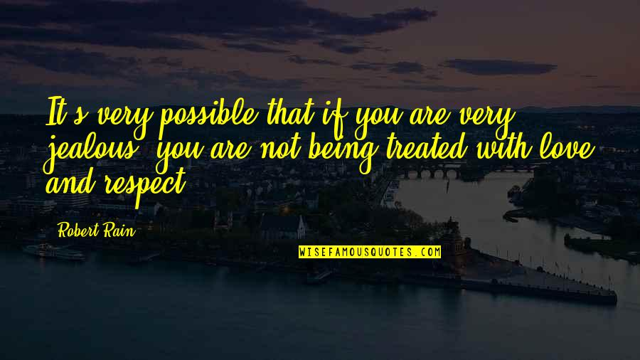 Respect Without Love Quotes By Robert Rain: It's very possible that if you are very