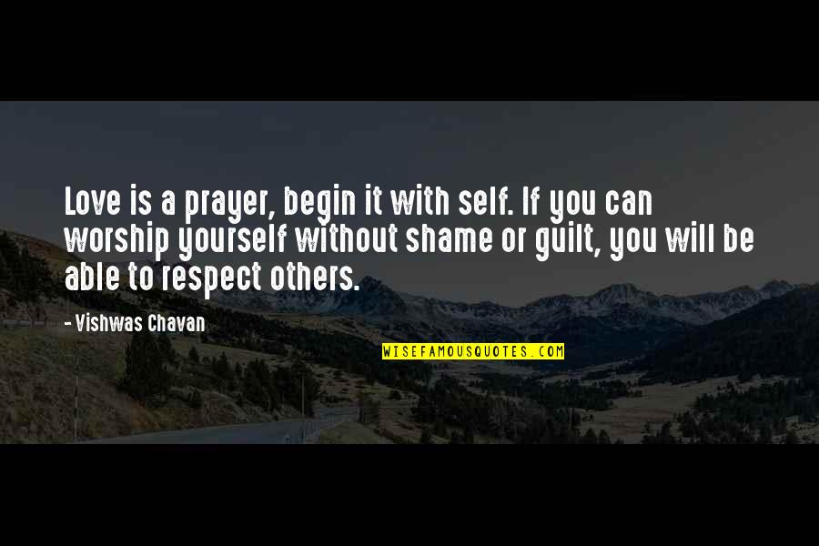 Respect Without Love Quotes By Vishwas Chavan: Love is a prayer, begin it with self.