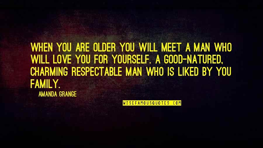 Respectable Man Quotes By Amanda Grange: When you are older you will meet a
