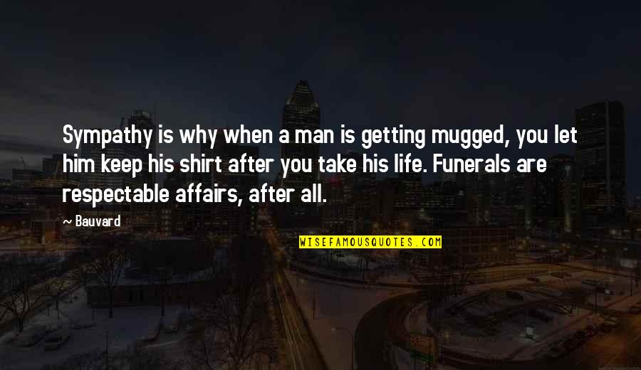 Respectable Man Quotes By Bauvard: Sympathy is why when a man is getting