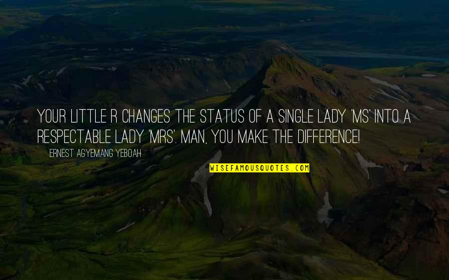 Respectable Man Quotes By Ernest Agyemang Yeboah: Your little r changes the status of a