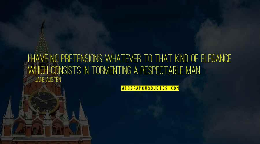 Respectable Man Quotes By Jane Austen: I have no pretensions whatever to that kind
