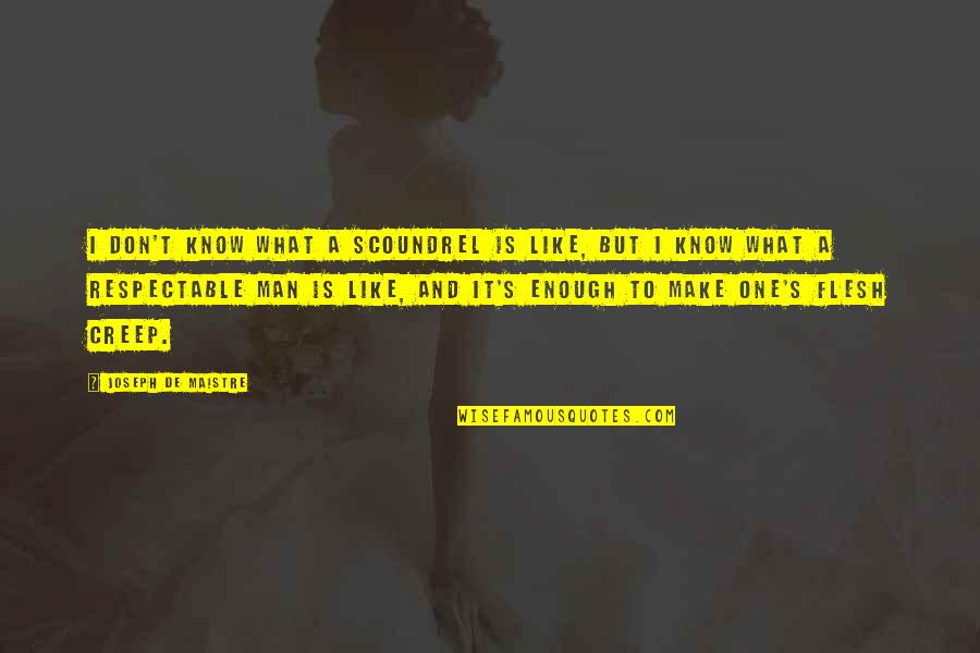 Respectable Man Quotes By Joseph De Maistre: I don't know what a scoundrel is like,