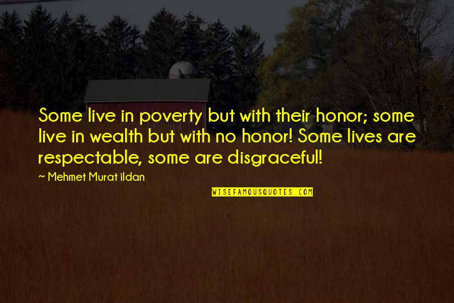 Respectable Man Quotes By Mehmet Murat Ildan: Some live in poverty but with their honor;