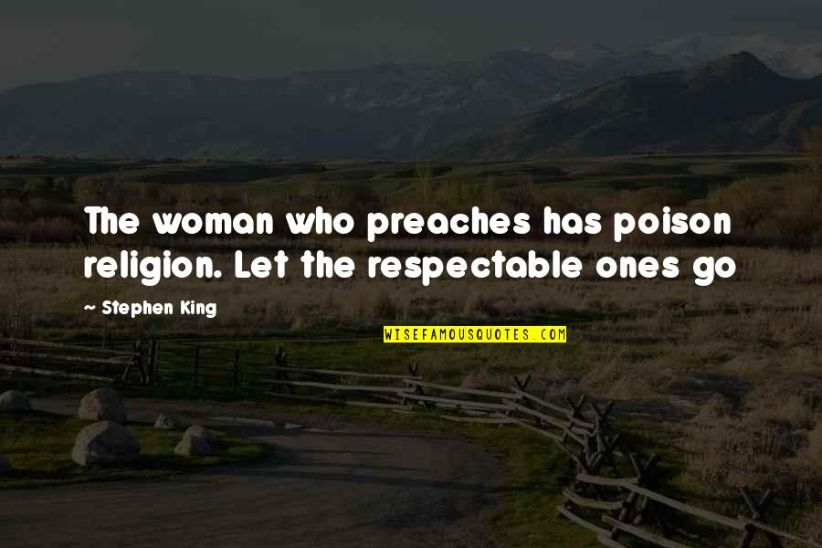 Respectable Man Quotes By Stephen King: The woman who preaches has poison religion. Let