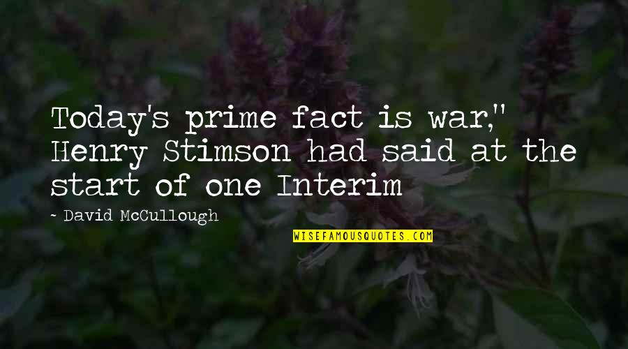 """Respecters Quotes By David McCullough: Today's prime fact is war,"""" Henry Stimson had"""
