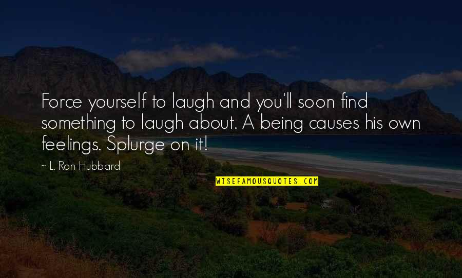 Respecters Quotes By L. Ron Hubbard: Force yourself to laugh and you'll soon find