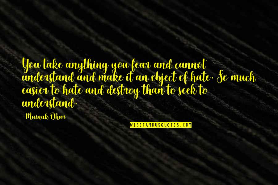 Respecters Quotes By Mainak Dhar: You take anything you fear and cannot understand
