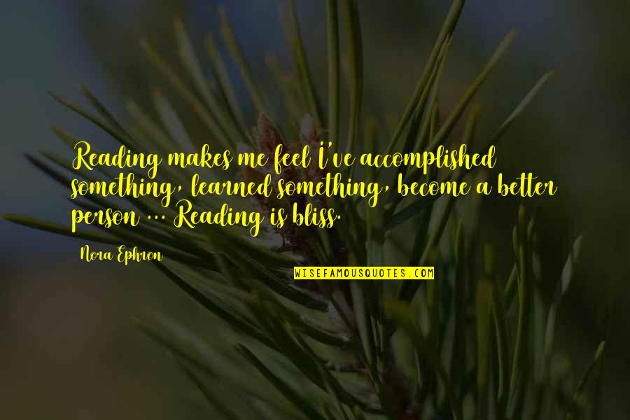 Respecters Quotes By Nora Ephron: Reading makes me feel I've accomplished something, learned