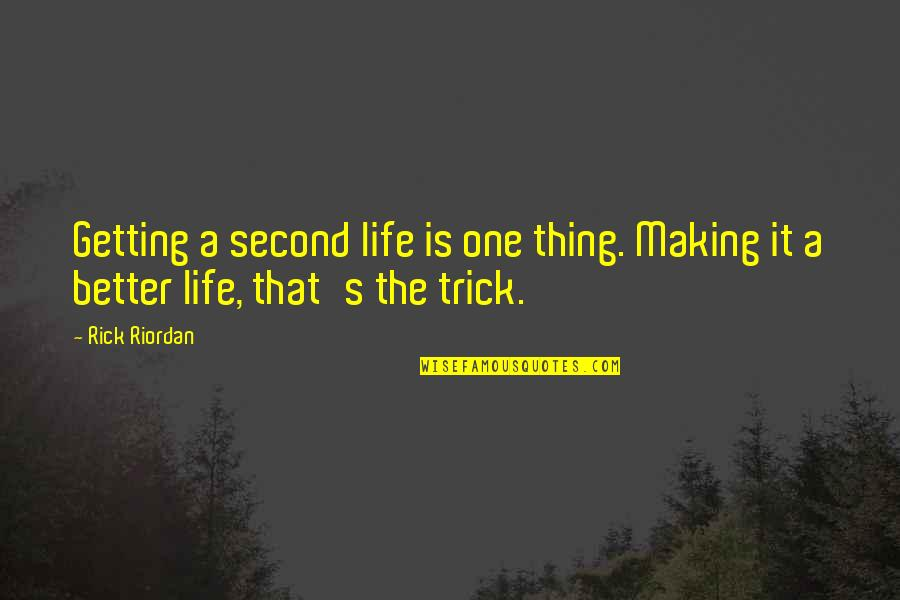 Respecters Quotes By Rick Riordan: Getting a second life is one thing. Making