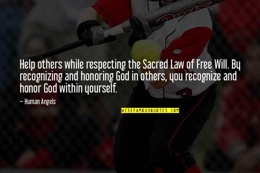Respecting God Quotes By Human Angels: Help others while respecting the Sacred Law of
