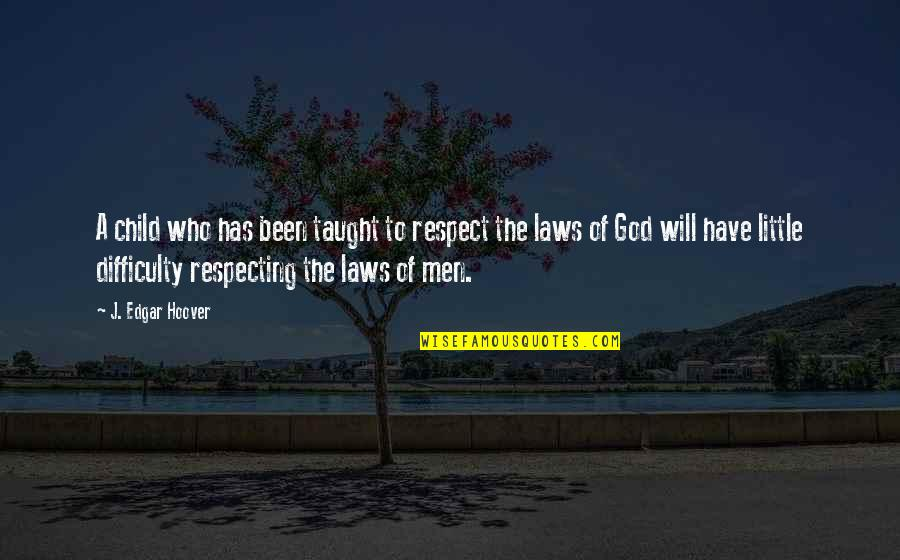 Respecting God Quotes By J. Edgar Hoover: A child who has been taught to respect