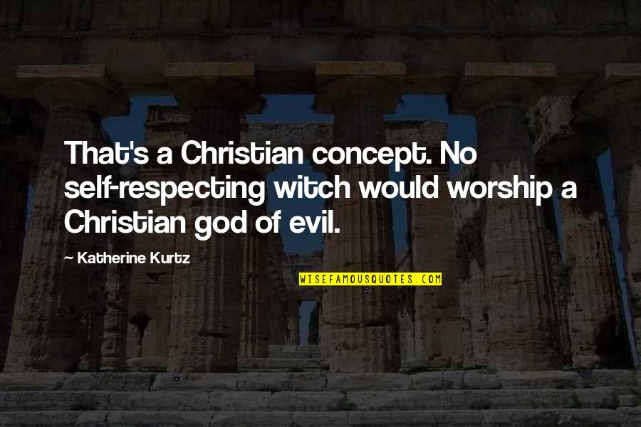 Respecting God Quotes By Katherine Kurtz: That's a Christian concept. No self-respecting witch would