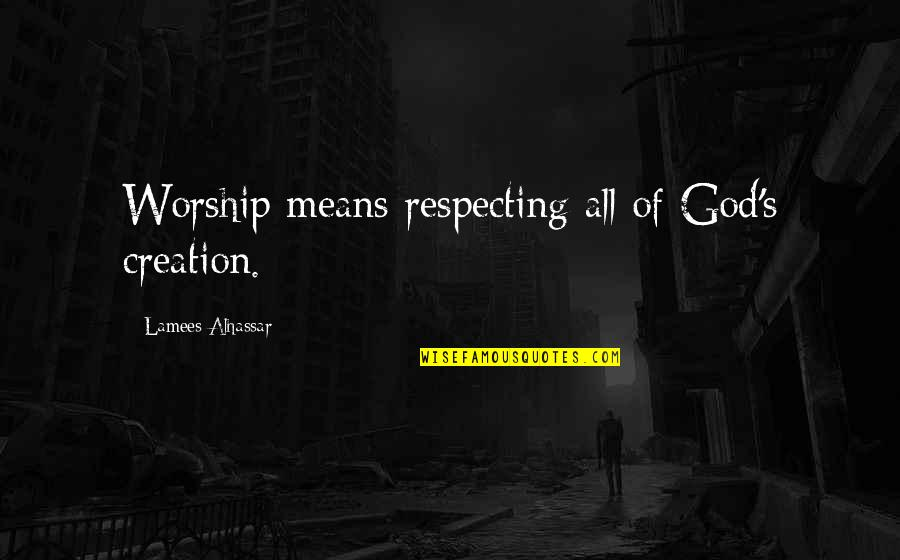 Respecting God Quotes By Lamees Alhassar: Worship means respecting all of God's creation.