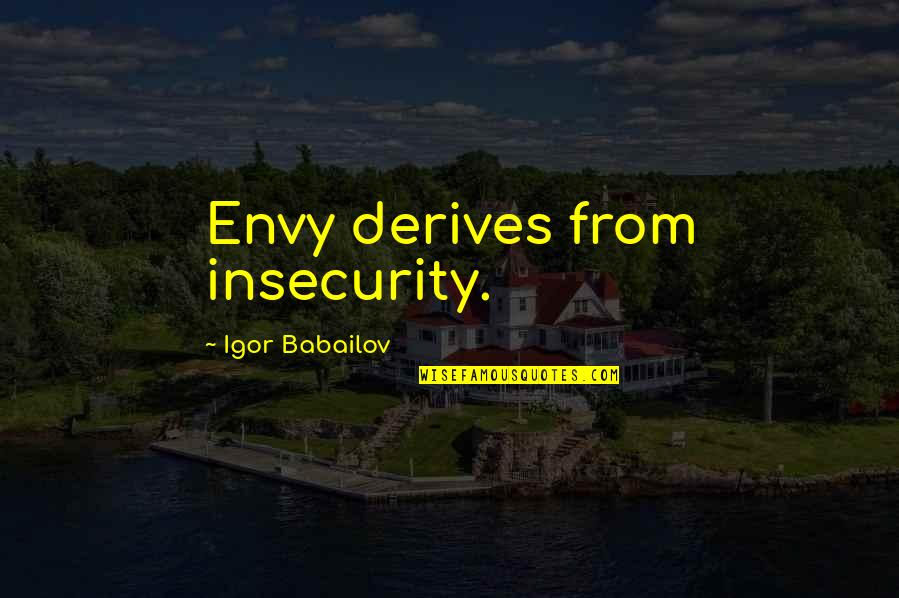 Respecting Others Decisions Quotes By Igor Babailov: Envy derives from insecurity.