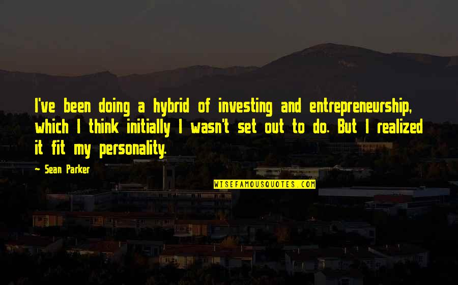 Respecting Others Decisions Quotes By Sean Parker: I've been doing a hybrid of investing and