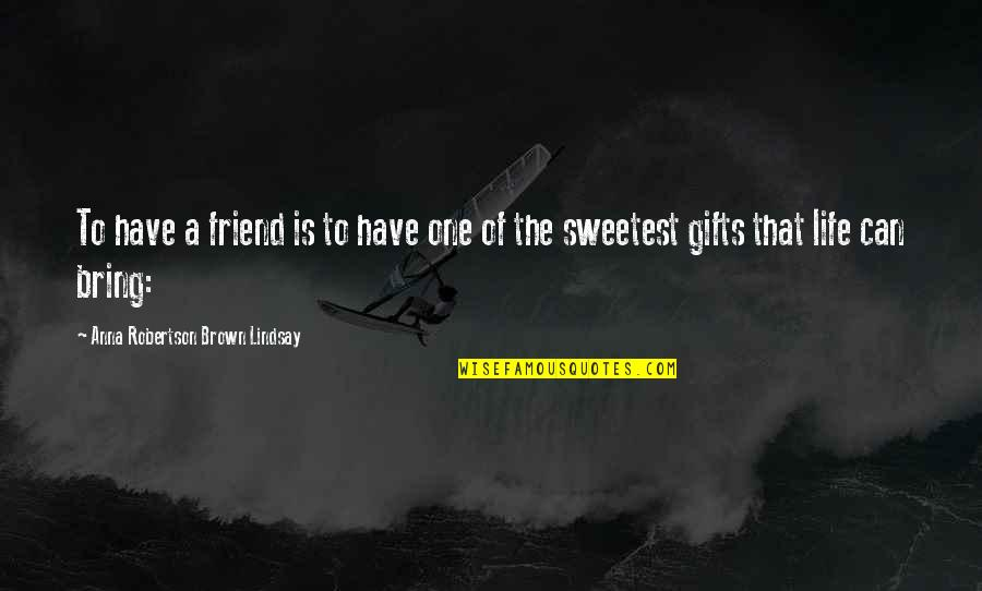 Respeto Sa Matanda Quotes By Anna Robertson Brown Lindsay: To have a friend is to have one