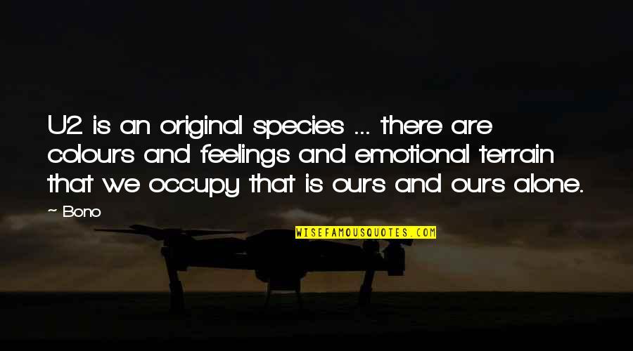 Respeto Sa Matanda Quotes By Bono: U2 is an original species ... there are