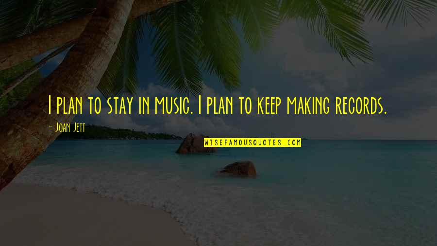 Respeto Sa Matanda Quotes By Joan Jett: I plan to stay in music. I plan