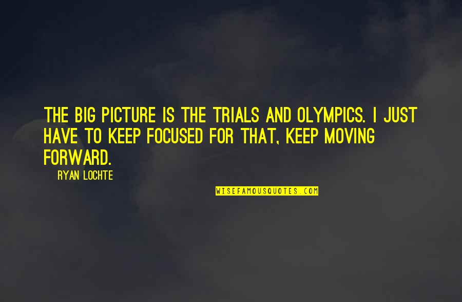 Respeto Sa Matanda Quotes By Ryan Lochte: The big picture is the Trials and Olympics.