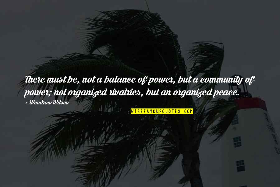Respeto Sa Matanda Quotes By Woodrow Wilson: There must be, not a balance of power,