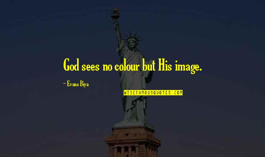 Respiratory Health Quotes By Evans Biya: God sees no colour but His image.