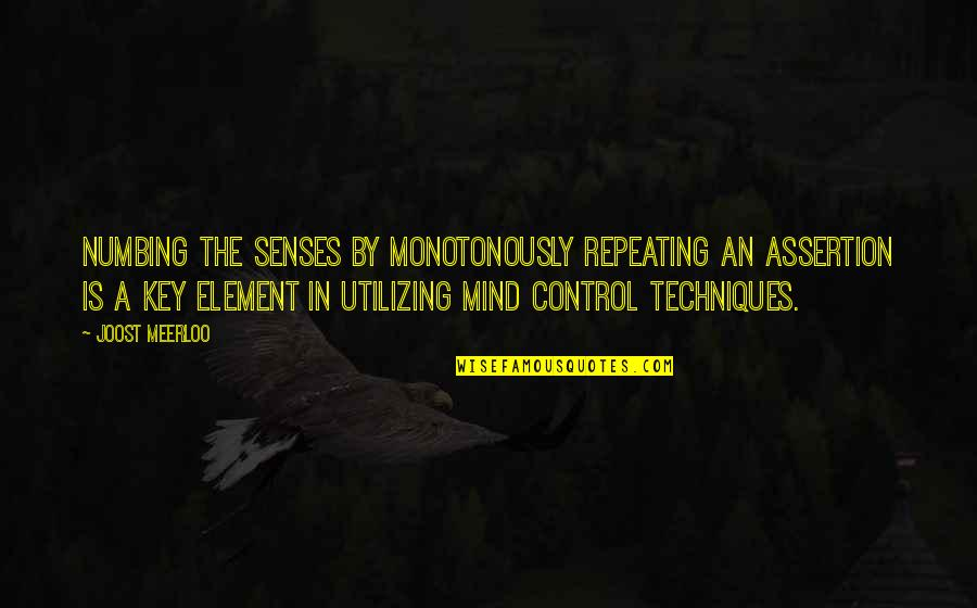 Respondents Quotes By Joost Meerloo: Numbing the senses by monotonously repeating an assertion