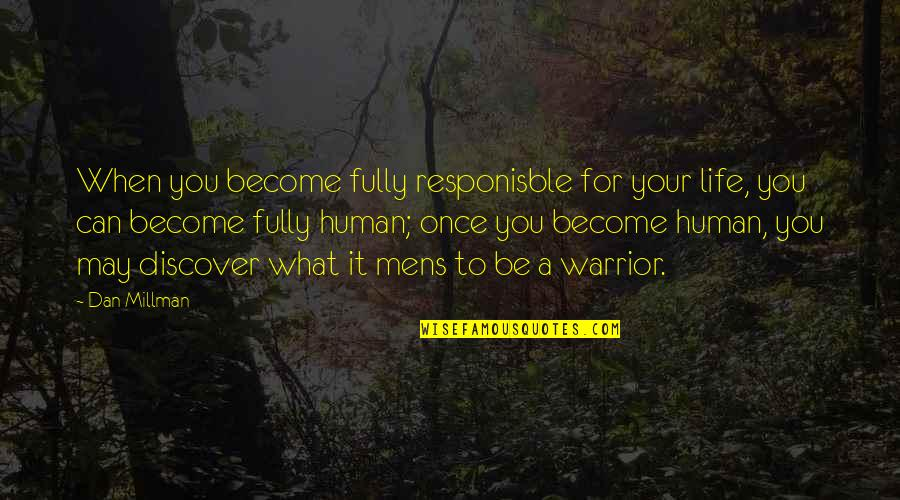 Responisble Quotes By Dan Millman: When you become fully responisble for your life,