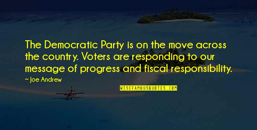 Responisble Quotes By Joe Andrew: The Democratic Party is on the move across