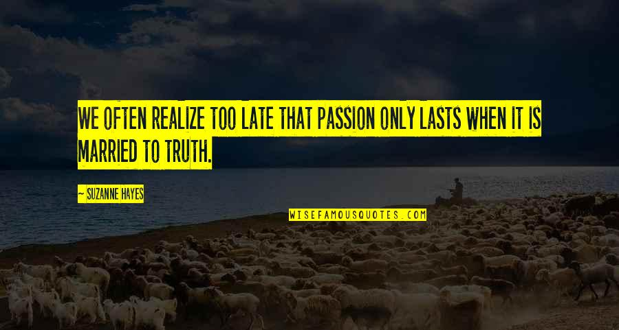 Responisble Quotes By Suzanne Hayes: We often realize too late that passion only