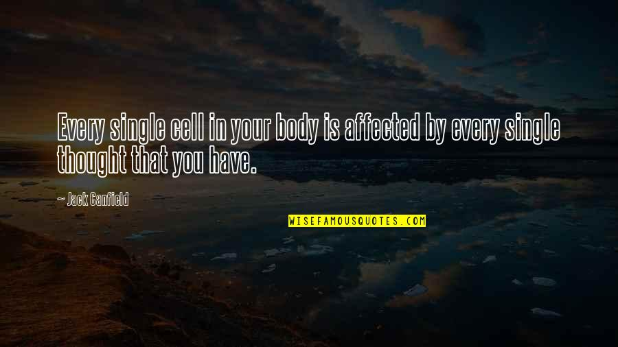 Responsibilities Of A Good Citizen Quotes By Jack Canfield: Every single cell in your body is affected