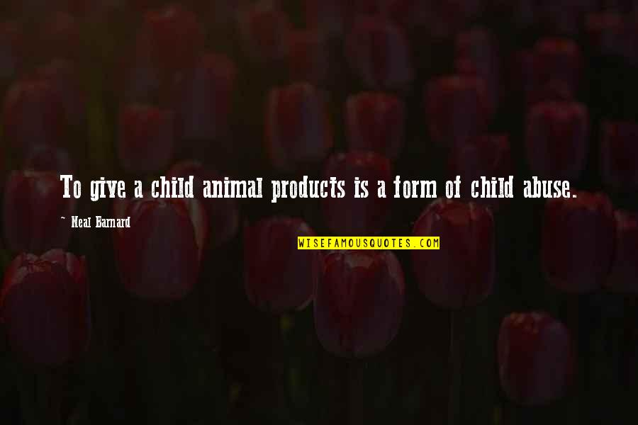 Responsibilities Of A Good Citizen Quotes By Neal Barnard: To give a child animal products is a