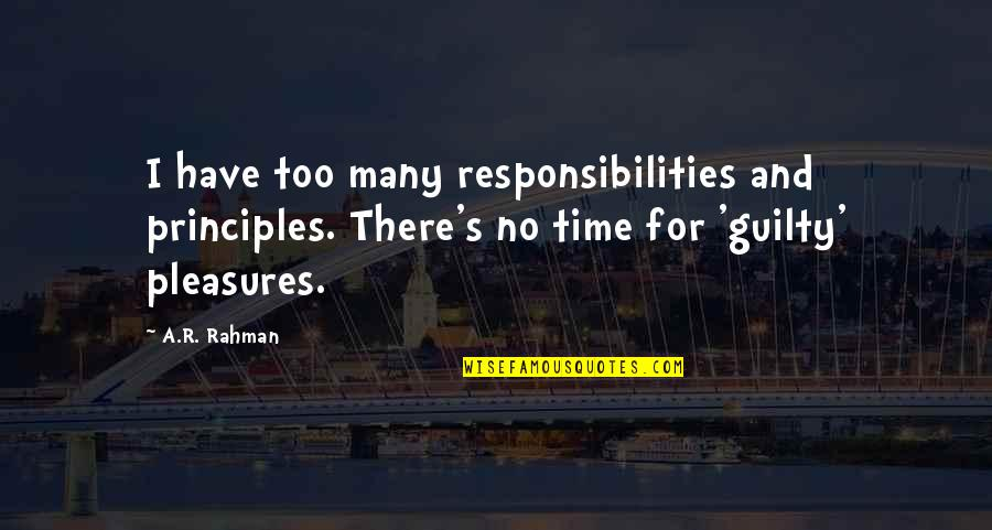 Responsibilities Quotes By A.R. Rahman: I have too many responsibilities and principles. There's