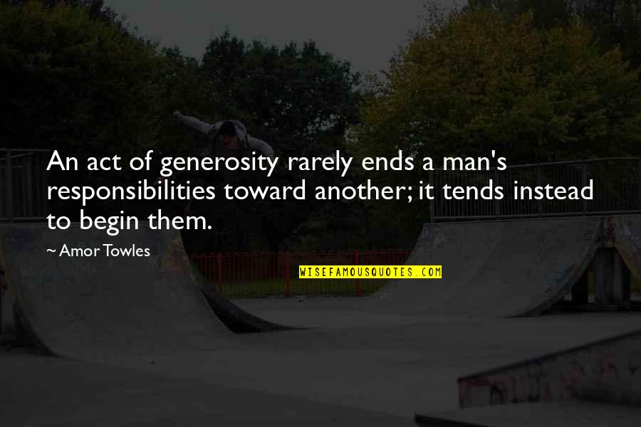 Responsibilities Quotes By Amor Towles: An act of generosity rarely ends a man's