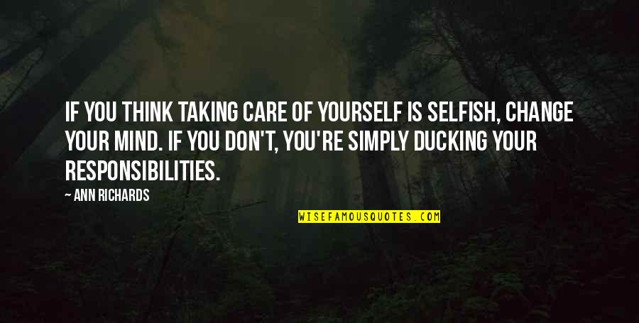 Responsibilities Quotes By Ann Richards: If you think taking care of yourself is