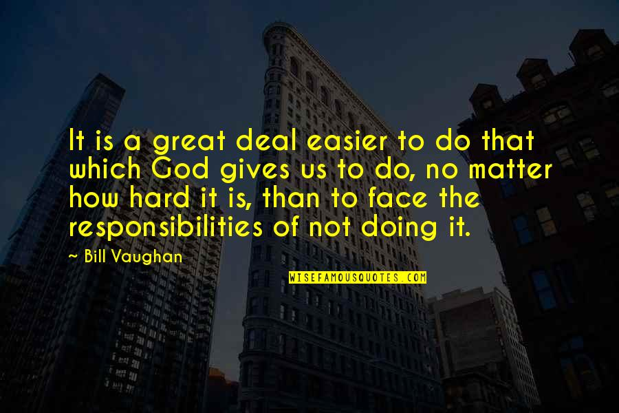 Responsibilities Quotes By Bill Vaughan: It is a great deal easier to do