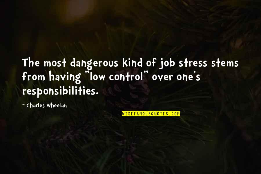 Responsibilities Quotes By Charles Wheelan: The most dangerous kind of job stress stems
