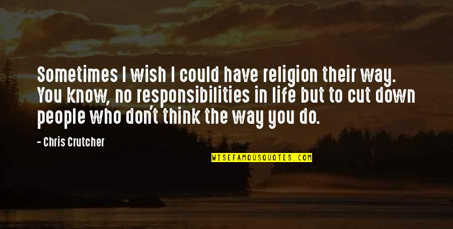 Responsibilities Quotes By Chris Crutcher: Sometimes I wish I could have religion their