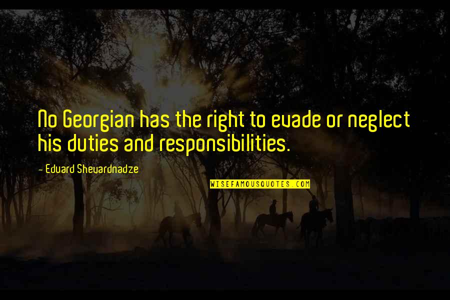 Responsibilities Quotes By Eduard Shevardnadze: No Georgian has the right to evade or