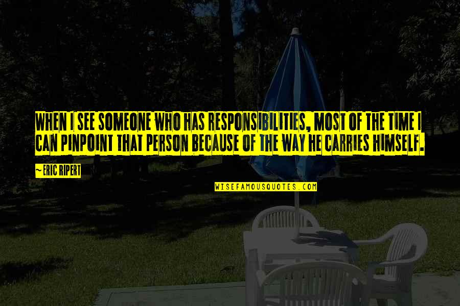 Responsibilities Quotes By Eric Ripert: When I see someone who has responsibilities, most