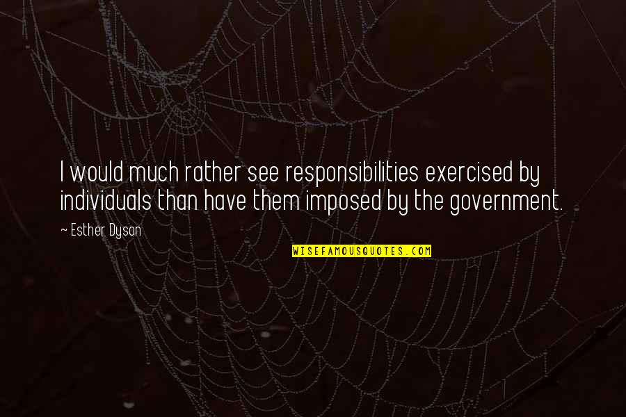 Responsibilities Quotes By Esther Dyson: I would much rather see responsibilities exercised by