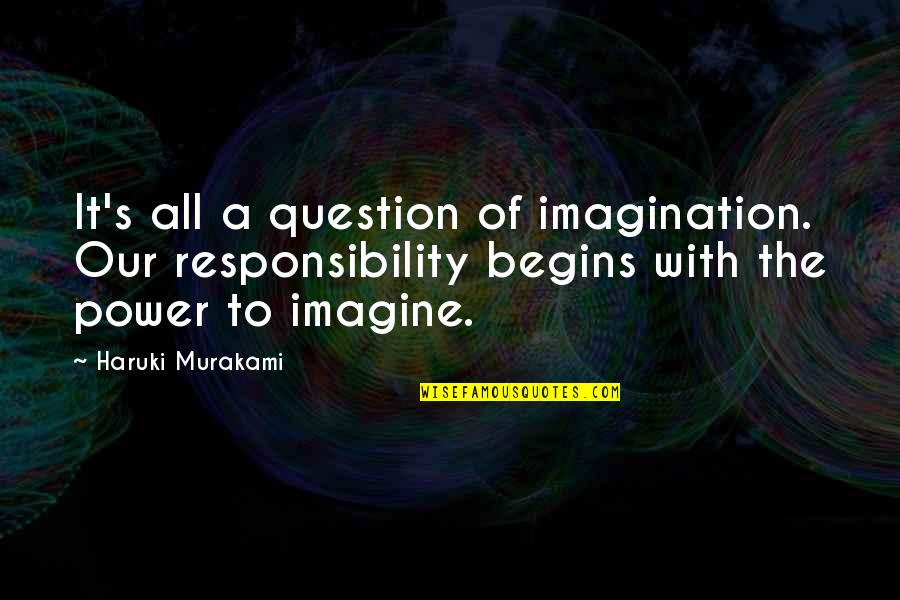 Responsibilities Quotes By Haruki Murakami: It's all a question of imagination. Our responsibility