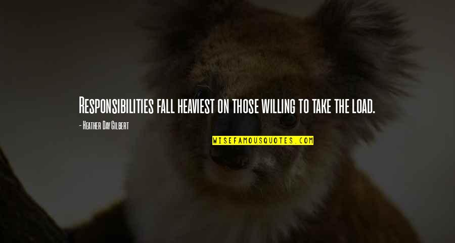 Responsibilities Quotes By Heather Day Gilbert: Responsibilities fall heaviest on those willing to take