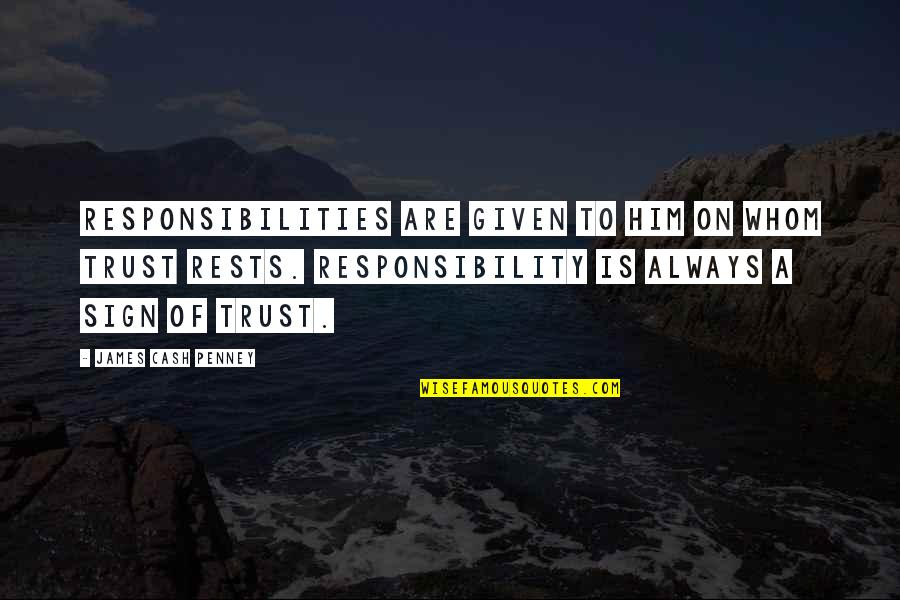 Responsibilities Quotes By James Cash Penney: Responsibilities are given to him on whom trust