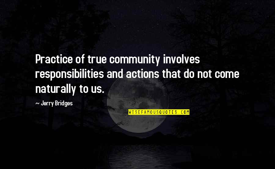 Responsibilities Quotes By Jerry Bridges: Practice of true community involves responsibilities and actions