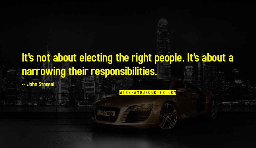 Responsibilities Quotes By John Stossel: It's not about electing the right people. It's