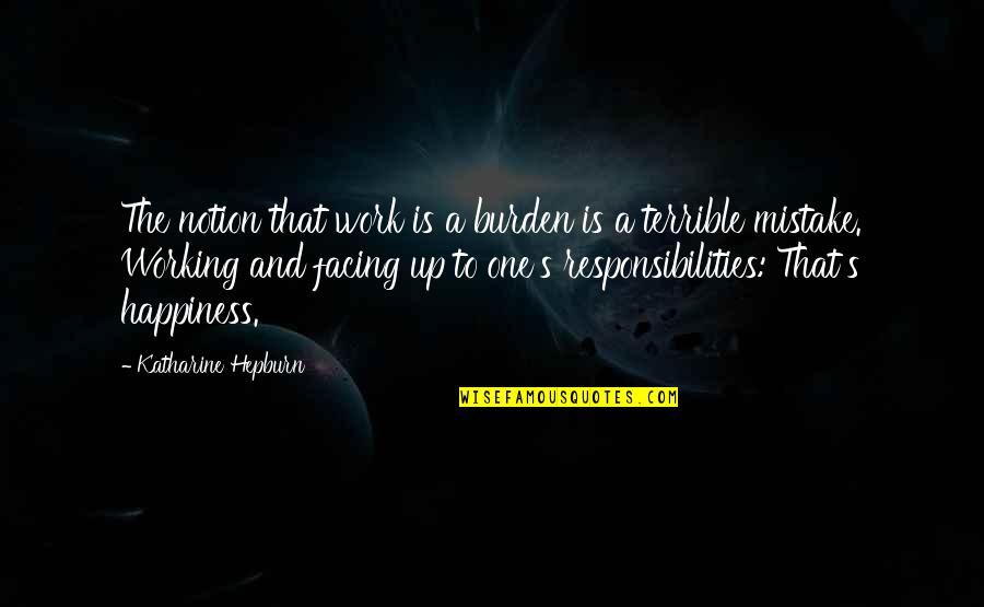 Responsibilities Quotes By Katharine Hepburn: The notion that work is a burden is